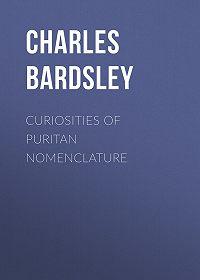 Charles Bardsley -Curiosities of Puritan Nomenclature
