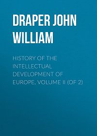 John Draper -History of the Intellectual Development of Europe, Volume II (of 2)