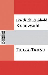 Friedrich Reinhold Kreutzwald -Tuhka-Triinu