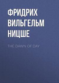 Фридрих Вильгельм Ницше -The Dawn of Day