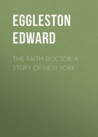 Edward Eggleston -The Faith Doctor: A Story of New York