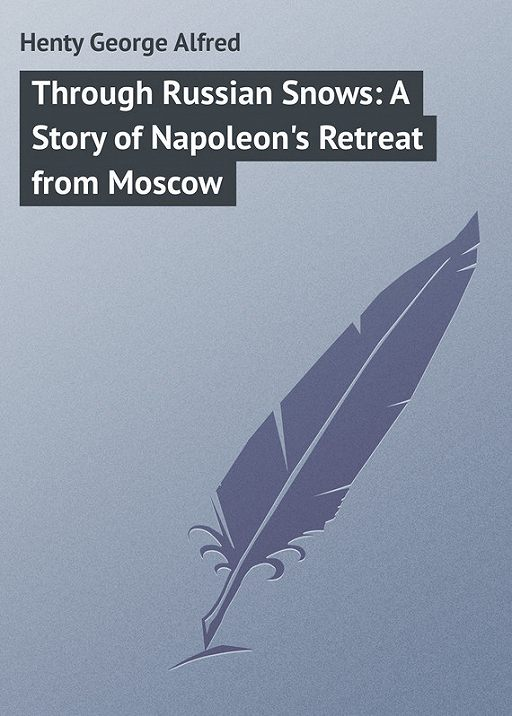 Through Russian Snows: A Story of Napoleon's Retreat from Moscow