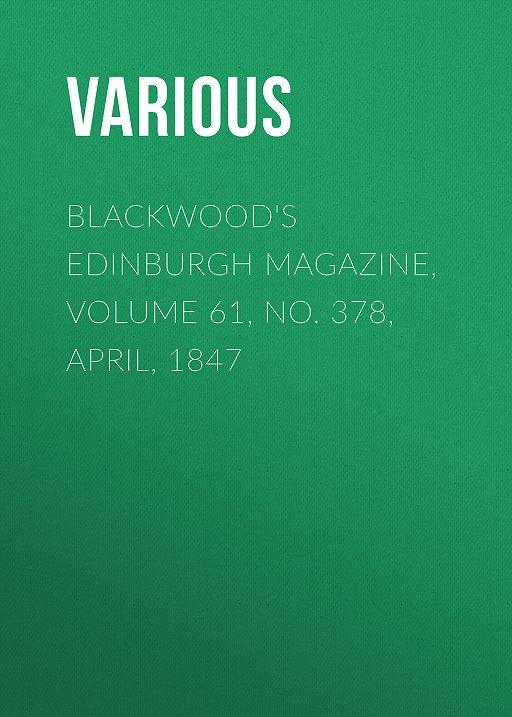Blackwood's Edinburgh Magazine, Volume 61, No. 378, April, 1847
