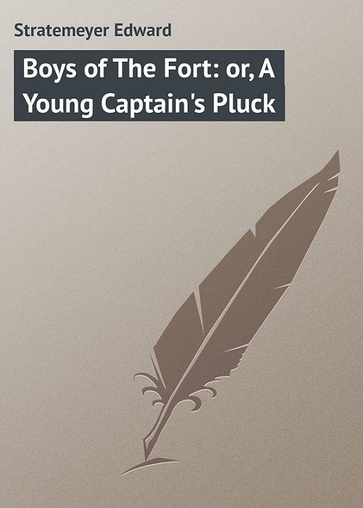 Boys of The Fort: or, A Young Captain's Pluck