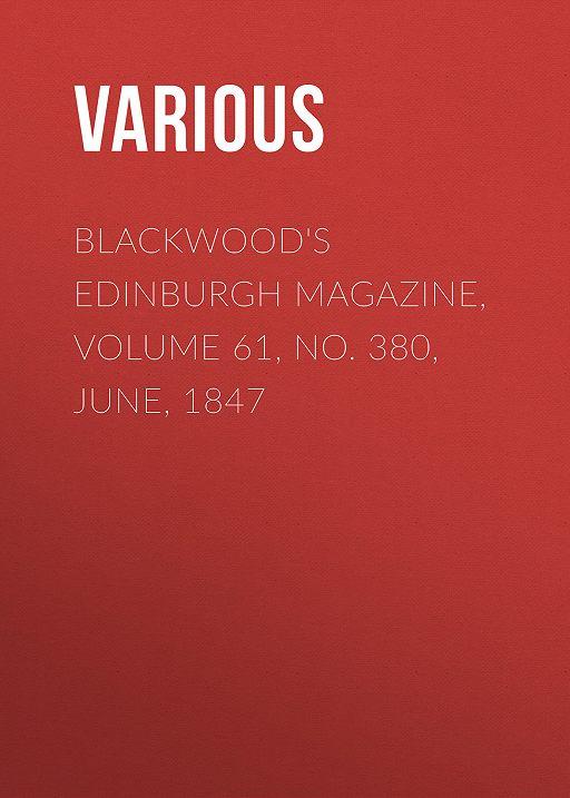 Blackwood's Edinburgh Magazine, Volume 61, No. 380, June, 1847