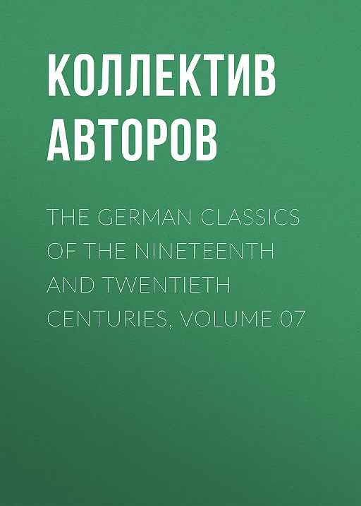 The German Classics of the Nineteenth and Twentieth Centuries, Volume 07