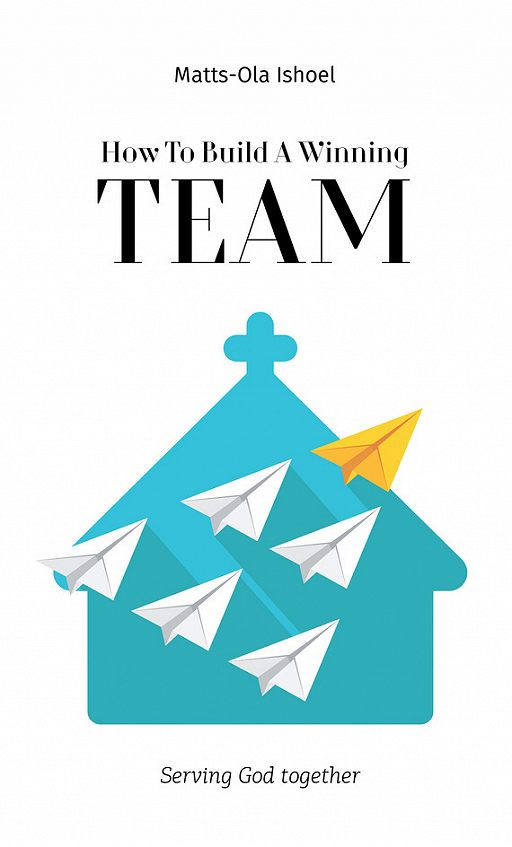 How To Build A Winning Team. Serving God Together