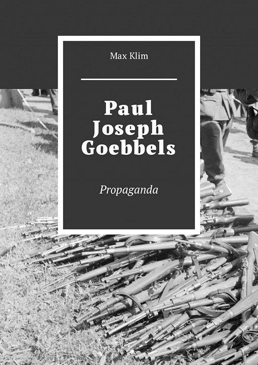 Paul Joseph Goebbels. Propaganda
