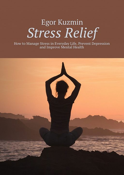 "Купить книгу ""Stress Relief. How to Manage Stress in Everyday Life, Prevent Depression and Improve Mental Health"""