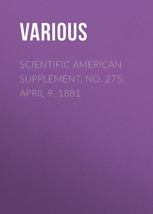Scientific American Supplement, No. 275, April 9, 1881