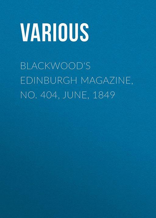 Blackwood's Edinburgh Magazine, No. 404, June, 1849