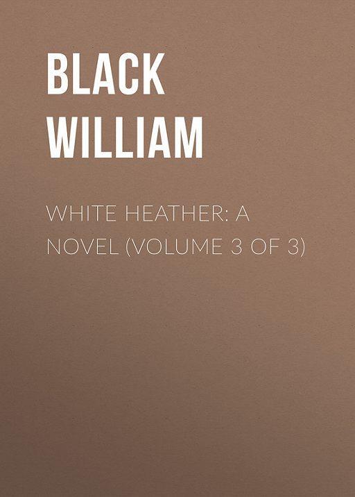 White Heather: A Novel (Volume 3 of 3)
