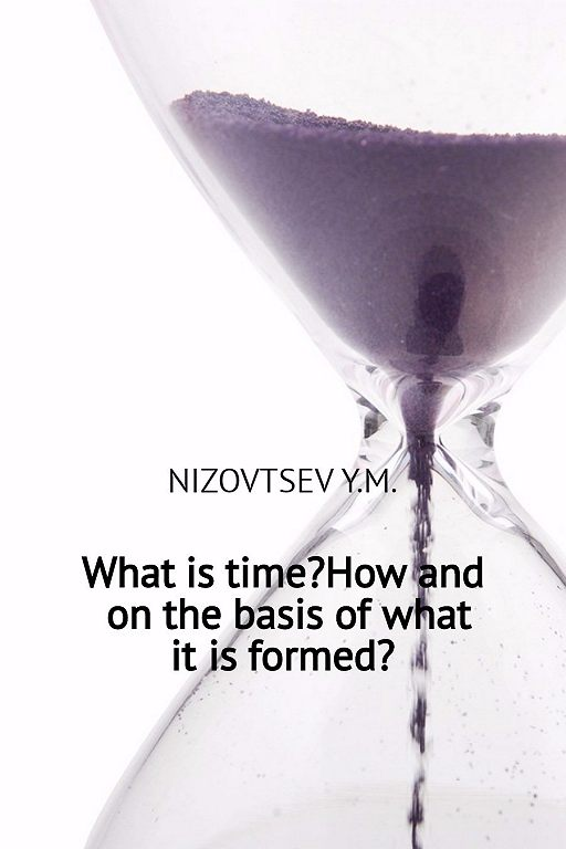 What is time? How and on the basis of what it is formed?