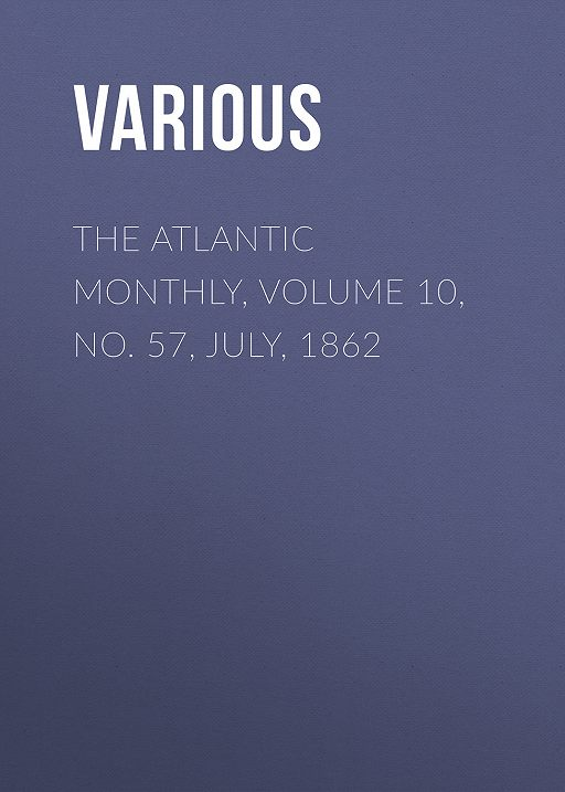 The Atlantic Monthly, Volume 10, No. 57, July, 1862